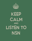 KEEP CALM AND LISTEN TO NSN - Personalised Poster large