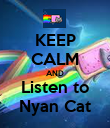 KEEP CALM AND Listen to Nyan Cat - Personalised Poster large