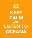 KEEP CALM AND LISTEN TO OCEANA - Personalised Poster large