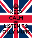 KEEP CALM AND LISTEN TO OLLY MURS - Personalised Poster large