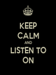 KEEP CALM AND LISTEN TO ON - Personalised Poster large