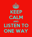 KEEP CALM AND LISTEN TO ONE WAY - Personalised Poster large