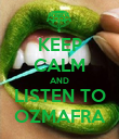 KEEP CALM AND LISTEN TO OZMAFRA - Personalised Poster large