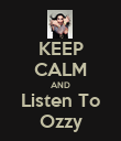 KEEP CALM AND Listen To Ozzy - Personalised Poster large