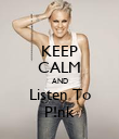 KEEP CALM AND Listen To P!nk - Personalised Poster large