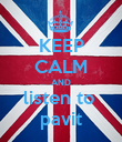 KEEP CALM AND listen to  pavit - Personalised Poster large