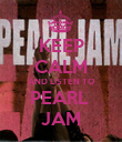 KEEP CALM AND LISTEN TO PEARL  JAM - Personalised Poster large