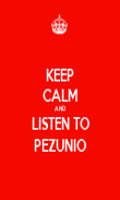 KEEP CALM AND LISTEN TO PEZUNIO - Personalised Poster large