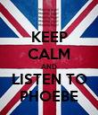 KEEP CALM AND LISTEN TO PHOEBE - Personalised Poster large