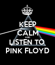 KEEP CALM AND LISTEN TO  PINK FLOYD - Personalised Poster large