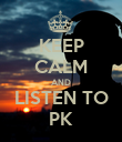 KEEP CALM AND LISTEN TO PK - Personalised Poster large