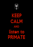 KEEP CALM AND listen to PRIMATE - Personalised Large Wall Decal