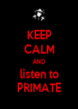 KEEP CALM AND listen to PRIMATE - Personalised Poster large