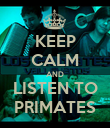 KEEP CALM AND LISTEN TO PRIMATES - Personalised Poster large