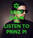 KEEP CALM AND LISTEN TO PRINZ PI - Personalised Poster large