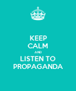 KEEP CALM AND LISTEN TO PROPAGANDA - Personalised Poster large