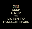 KEEP CALM AND LISTEN TO PUZZLE PIECES - Personalised Poster large