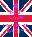 KEEP CALM AND LISTEN TO  RACHY  - Personalised Poster large