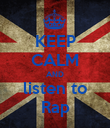 KEEP CALM AND listen to Rap - Personalised Poster large