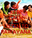 KEEP CALM AND LISTEN TO RAWAYANA - Personalised Poster large