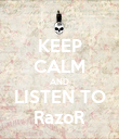 KEEP CALM AND LISTEN TO RazoR - Personalised Poster large