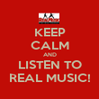 KEEP CALM AND LISTEN TO REAL MUSIC! - Personalised Poster large