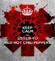 KEEP CALM AND LISTEN TO RED HOT CHILI PEPPERS - Personalised Poster large