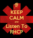 KEEP CALM and Listen To RHCP - Personalised Poster large