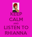 KEEP CALM AND LISTEN TO RHIANNA - Personalised Poster large
