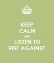 KEEP CALM AND LISTEN TO RISE AGAINST - Personalised Poster large