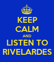 KEEP CALM AND LISTEN TO RIVELARDES - Personalised Poster large