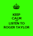 KEEP CALM AND LISTEN TO ROGER TAYLOR - Personalised Poster large
