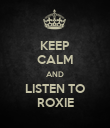 KEEP CALM AND LISTEN TO ROXIE - Personalised Poster large