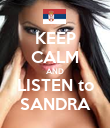 KEEP CALM AND LISTEN to SANDRA - Personalised Poster large