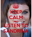 KEEP CALM AND LISTEN TO SANDRINA - Personalised Poster large