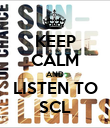 KEEP CALM AND LISTEN TO SCL - Personalised Poster large