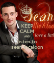 KEEP CALM AND listen to sean mcaloon - Personalised Poster large