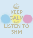 KEEP CALM AND LISTEN TO SHM - Personalised Poster large