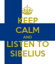KEEP CALM AND LISTEN TO SIBELIUS - Personalised Poster large