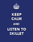 KEEP CALM AND LISTEN TO SKILLET - Personalised Poster large
