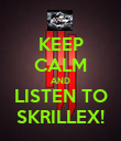KEEP CALM AND LISTEN TO SKRILLEX! - Personalised Poster small