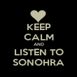 KEEP CALM AND LISTEN TO SONOHRA - Personalised Poster large