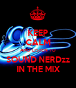 KEEP CALM AND LISTEN TO SOUND NERDzz IN THE MIX - Personalised Poster large