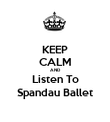 KEEP CALM AND Listen To Spandau Ballet - Personalised Poster large