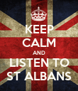 KEEP CALM AND LISTEN TO ST ALBANS - Personalised Poster large