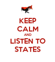 KEEP CALM AND LISTEN TO STATES - Personalised Poster large