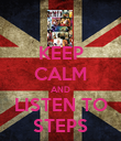 KEEP CALM AND LISTEN TO STEPS - Personalised Poster large