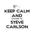 KEEP CALM AND LISTEN TO STEVE CARLSON - Personalised Poster large