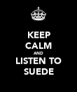 KEEP CALM AND LISTEN TO SUEDE - Personalised Poster large