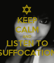 KEEP CALM AND LISTEN TO SUFFOCATION - Personalised Poster large